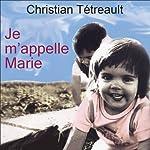 Je m'appelle Marie | Christian Tétreault