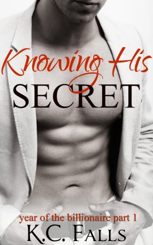 Knowing His Secret (Year of the Billionaire (Volume 1)) by K.C. Falls