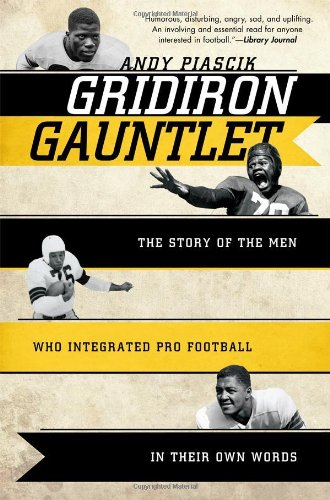 Gridiron Gauntlet: The Story of the Men Who Integrated Pro Football, In Their Own Words