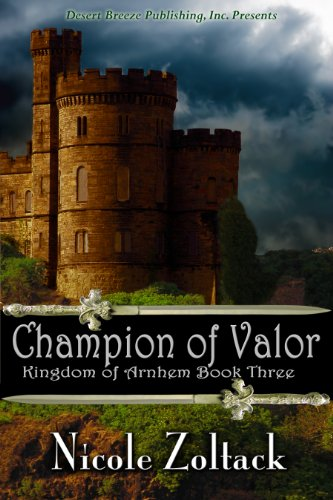 Book: Champion of Valor (Kingdom of Arnhem, Book Three) by Nicole Zoltack