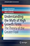 img - for Understanding the Myth of High Growth Firms: The Theory of the Greater Fool (SpringerBriefs in Business) book / textbook / text book