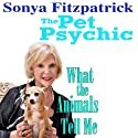 What the Animals Tell Me Audiobook by Sonya Fitzpatrick Narrated by Carol Irwin