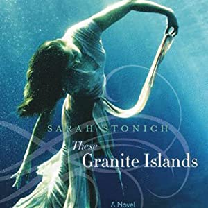 These Granite Islands | [Sarah Stonich]