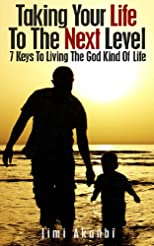Taking Your Life to the Next Level: 7 Keys to Living the God Kind of Life