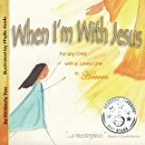 When Im With Jesus: For Any Child with a Loved One in Heaven