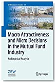 Macro Attractiveness and Micro Decisions in the Mutual Fund Industry: An Empirical Analysis (ZEW Economic Studies)