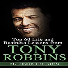 Tony Robbins: Top 60 Life and Business Lessons from Tony Robbins Audiobook by Antonius Houston Narrated by Sean Lenhart
