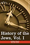 History of the Jews, Vol. I (in six volumes): From the Earliest Period to the Death of Simon the Maccabee (135 B.C.E) by Heinrich GraetzBella Löwy (Editor)
