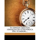 La Lengua Quichua: (Dialecto de La Rep Blica del Ecuador)....