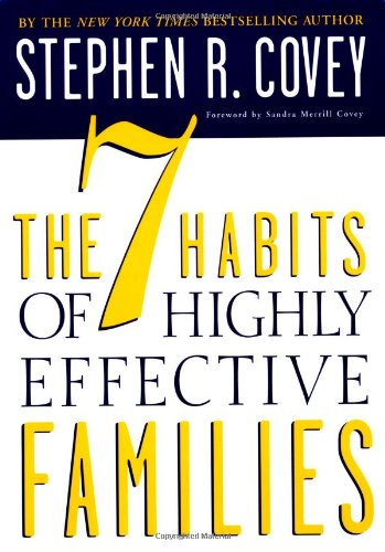 7 Habits of Highly Effective Families - Covey and Covey