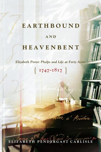 Earthbound and Heavenbent: Elizabeth Porter Phelps and Life at Forty Acres (1747-1817)