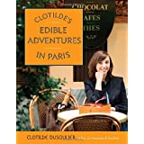 Clotilde's Edible Adventures in Paris ~ Clotilde Dusoulier