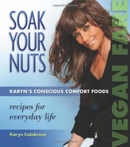 Soak Your Nuts: Karyn'S Conscious Comfort Foods