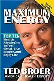 Maximum Energy Revised: Top ten health strategies to feel great, live longer, and enjoy life