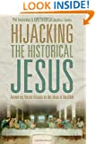 Hijacking the Historical Jesus: Answering Recent Attacks on the Jesus of the Bible
