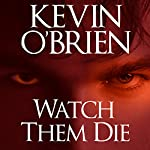 Watch Them Die | Kevin O'Brien