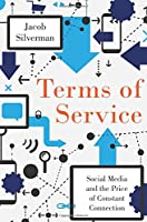 Terms of Service: Social Media and the Price of Constant Connection Front Cover