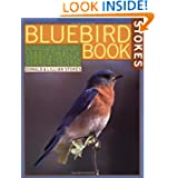 The Bluebird Book: The Complete Guide to Attracting Bluebirds (A Stokes Backyard Nature Book)