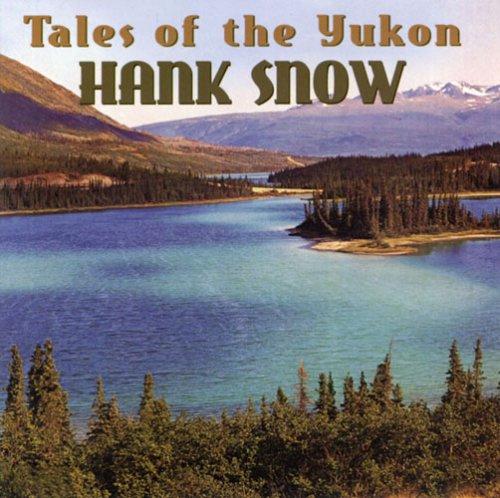 Hank Snow - Tales of the Yukon - Zortam Music