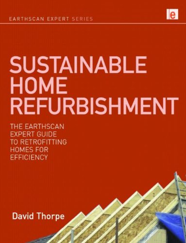 Sustainable Home Refurbishment: The Earthscan Expert Guide to Retrofitting Homes for Efficiency (Earthscan Expert Series)