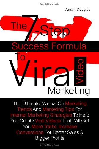 The 7-Step Success Formula To Viral Video Marketing: The Ultimate Manual On Marketing Trends And Marketing Tips For Internet Marketing Strategies To ... Conversions For Better Sales & Bigger Profits
