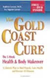 The Gold Coast Cure: The 5-Week Health and Body Makeover, A Lifestyle Plan to Shed Pounds, Gain Health and Reverse 10 Diseases