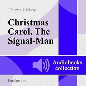 Gimn Rozhdestvu. Svyazist [A Christmas Carol and The Signalman] | [Charles Dickens]