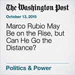 Marco Rubio May Be on the Rise, but Can He Go the Distance? | Philip Rucker