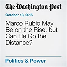 Marco Rubio May Be on the Rise, but Can He Go the Distance? (       UNABRIDGED) by Philip Rucker Narrated by Sam Scholl