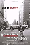img - for Let it Blurt: The Life and Times of Lester Bangs, America's Greatest Rock Critic by Jim Derogatis (2000-04-18) book / textbook / text book