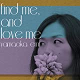 find me, and love me