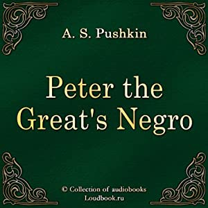Arap Petra Velikogo [Peter the Great's Negro] | [Aleksandr Sergeevich Pushkin]