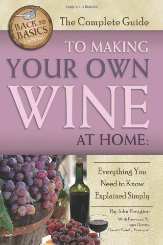 The Complete Guide to Making Your Own Wine at Home: Everything You Need to Know Explained Simply (Back-To-Basics Cooking) by John N Peragine