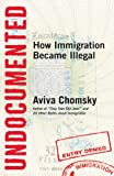 Undocumented: How Immigration Became Illegal