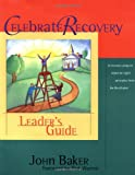 Celebrate Recovery:  Leader's Guide (0310221080) by Baker, John
