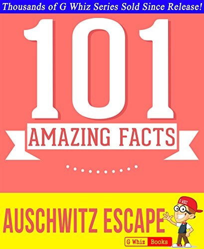 G Whiz - The Auschwitz Escape - 101 Amazing Facts You Didn't Know: #1 Fun Facts and Trivia Tidbits