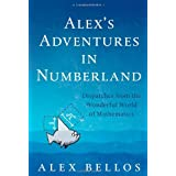 Alex's Adventures in Numberland: Dispatches from the Wonderful World of Mathematicsby Alex Bellos