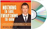 img - for NOTHING TO LOSE EVERYTHING TO GAIN Audiobook:Nothing to Lose, Everything to Gain: How I Went from Gang Member to Multimillionaire Entrepreneur [Audiobook, CD, Unabridged] (Author), Don Yaeger (Author), Johnny Heller (Narrator) book / textbook / text book