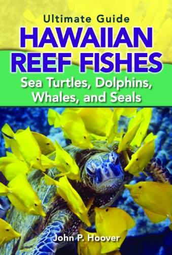 The Ultimate Guide to Hawaiian Reef Fishes: Sea Turtles, Dolphins, Whales, and Seals (John P Hoover compare prices)