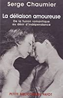 La Déliaison amoureuse : De la fusion romantique au désir d'indépendance