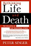 Rethinking Life and Death: The Collapse of Our Traditional Ethics