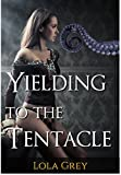 Yielding to the Tentacle (Tentacle Erotica)
