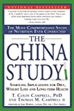 The China Study: The Most Comprehensive Study of Nutrition Ever Conducted and the Startling Implications for Diet, Weight...