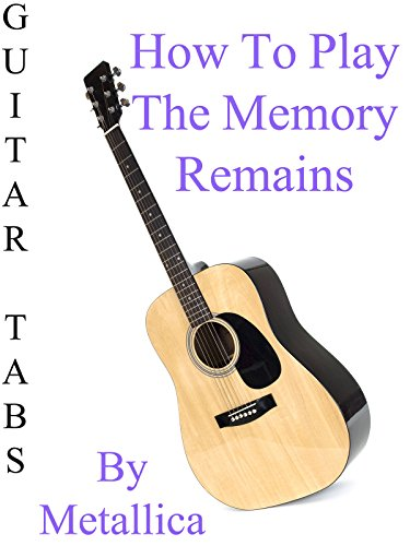 How To Play The Memory Remains By Metallica - Guitar Tabs