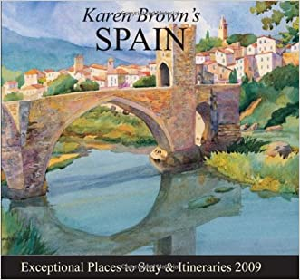 Karen Brown's Spain 2009: Exceptional Places to Stay & Itineraries (Karen Brown's Spain: Exceptional Places to Stay & Itineraries)