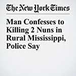 Man Confesses to Killing 2 Nuns in Rural Mississippi, Police Say | Kenneth R. Rosen