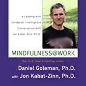 Mindfulness @ Work: Leading with Emotional Intelligence Conversation with Jon Kabat-Zinn | [Daniel Goleman, Jon Kabat-Zinn]