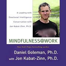Mindfulness @ Work: Leading with Emotional Intelligence Conversation with Jon Kabat-Zinn (       UNABRIDGED) by Daniel Goleman, Jon Kabat-Zinn Narrated by Daniel Goleman, Jon Kabat-Zinn
