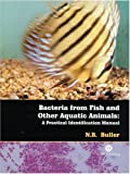N. B. Buller Bacteria from Fish and Other Aquatic Animals: A Practical Identification Manual (Cabi Publishing)