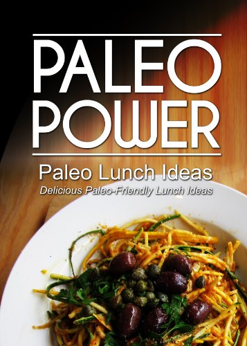 Free Kindle Book : Paleo Power - Paleo Lunch Ideas - Delicious Paleo-Friendly Lunch Ideas (Caveman CookBook for low carb, sugar free, gluten-free living)